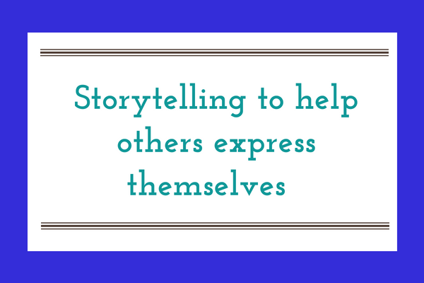 Storytelling to help others express themselves